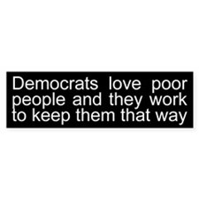 Democrats keep poor, poor Bumper Sticker