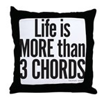 Life is More than 3 Chords Throw Pillow