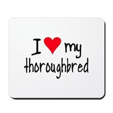 I LOVE MY Thoroughbred Mousepad