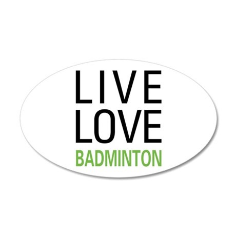 Live Love Badminton 20x12 Oval Wall Decal