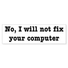 I Will Not Fix Your Computer Bumper Bumper Sticker