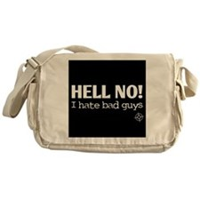 Hell no! I hate bad guys Messenger Bag