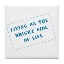The Bright Side of Life Tile Coaster
