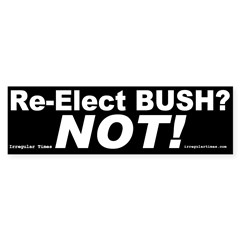 Re-Elect Bush? Not! Bumper Sticker