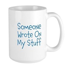 Someone Wrote On My Stuff. Mug