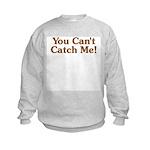 You Can't Catch Me Kids Sweatshirt