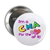 I'm A CNA For The Love Of It Button