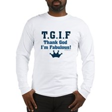 TGIF Thank God I'm Fabulous Long Sleeve T-Shirt