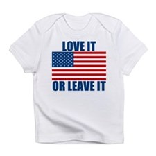 Love it or Leave it Infant T-Shirt