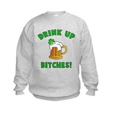 Drink Up Bitches! Sweatshirt