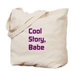 Cool Story, Babe Tote Bag