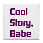 Cool Story, Babe Tile Coaster