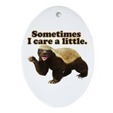 Honey Badger Does Care! Ornament (Oval)