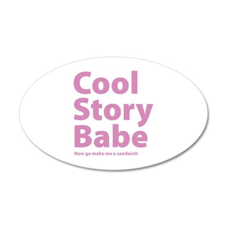 Cool Story Babe 22x14 Oval Wall Peel