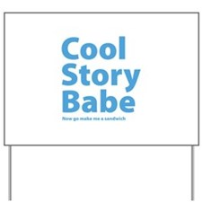 Cool Story Babe Yard Sign