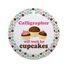 Calligrapher Will Work For Cupcakes Ornament