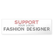Support: FASHION DESIGNER Bumper Bumper Sticker