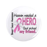"Heaven Needed a Hero Breast Cancer 3.5"" Button"