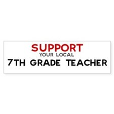 Support: 7TH GRADE TEACHER Bumper Bumper Sticker