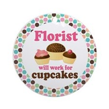Florist Will Work For Cupcakes Ornament