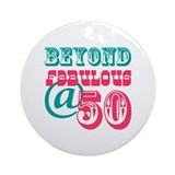 Beyond Fabulous 50th Birthday Ornament (Round)