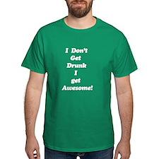 I Don't get Drunk I get Aweso T-Shirt