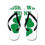 Irish I Was Drunk funny st pa Flip Flops