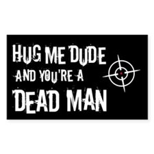Hug me dude and you're a dead man Decal