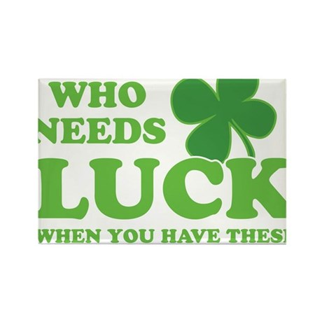 Who Needs Luck Rectangle Magnet