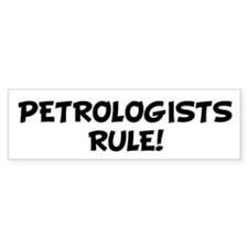 PETROLOGISTS Rule! Bumper Bumper Sticker