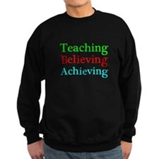 Teaching Believing Achieving Sweatshirt