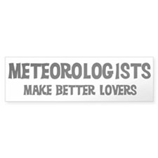 Meteorologists: Better Lovers Bumper Bumper Sticker