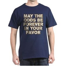 May the Odds be Forever in Your Favor T-Shirt