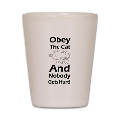 Obey the cat no one gets hurt Shot Glass