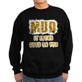 Mud Looks Good on You Sweatshirt