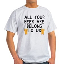 All Your Beer are Belong to U T-Shirt