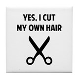 I Cut My Own Hair Tile Coaster