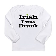 Irish I was drunk Long Sleeve Infant T-Shirt