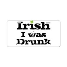 Irish I was drunk Aluminum License Plate