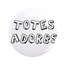 """Totes Adorbs 3.5"""" Button"""