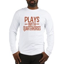 PLAYS Quarter Horses Long Sleeve T-Shirt