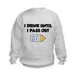 I Drink Until I Pass Out Sweatshirt