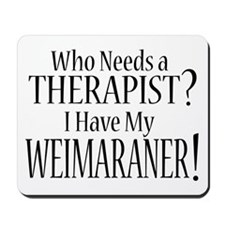 THERAPIST Weimaraner Mousepad