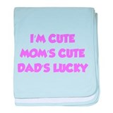 I'm cute. Mom's cute. Dad's lucky. baby blanket