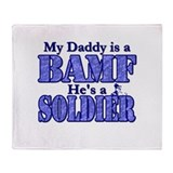 My Daddy is a BAMF *Soldier Throw Blanket