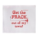 GET THE FRACK OUT OF MY TOWN Throw Blanket