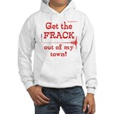 GET THE FRACK OUT OF MY TOWN Hoodie