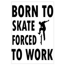 Born to skate board forced to work Wall Art