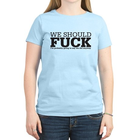 we should fuck Women's Light T-Shirt
