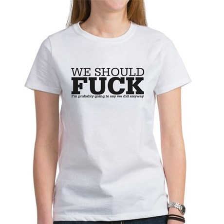 we should fuck Women's T-Shirt